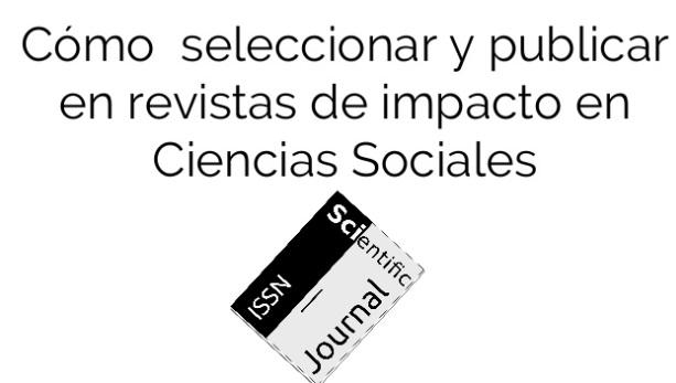 Cómo seleccionar y publicar en revistas de impacto en Ciencias Sociales
