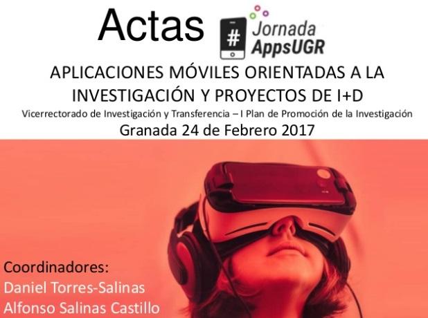 """I Jornada #AppsUGR: """"Aplicaciones móviles orientadas a la investigación y proyectos de i+d"""". Actas"""