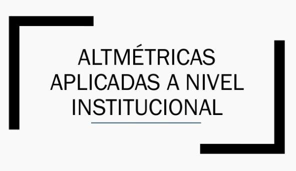 Altmétricas aplicadas a nivel institucional